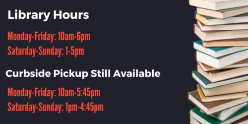 A graphic telling the library's hours: 10am-6pm Monday through Friday and 1pm-5pm Saturday-Sunday. Curbside pickup is available the same hours.